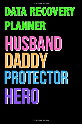 DATA RECOVERY PLANNER Husband Daddy Protector Hero - Great DATA RECOVERY PLANNER Writing Journals & Notebook Gift Ideas For Your Hero: Lined Notebook ... 120 Pages, 6x9, Soft Cover, Matte Finish