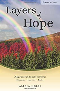 Layers of Hope: A New Wine of Revelation in Christ--Deliverance, Inspiration, Destiny