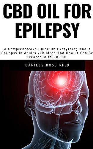 CBD OIL FOR EPILEPSY: Comprehensive Guide On Epilepsy in Adults /Children And How It Can Be Treated With CBD Oil (English Edition)
