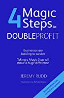 4 Magic Steps to: Double Profit: 4 Magic Steps to: Double Profit