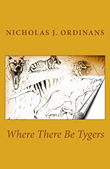 Where There Be Tygers by [Nicholas J. Ordinans]