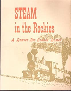 Steam in the Rockies; a Steam Locomotive Roster of the Denver Rio Grande