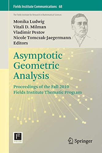 Asymptotic Geometric Analysis: Proceedings of the Fall 2010 Fields Institute Thematic Program (Fields Institute Communications, Band 68)