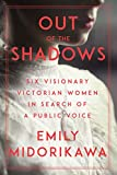 Image of Out of the Shadows: Six Visionary Victorian Women in Search of a Public Voice