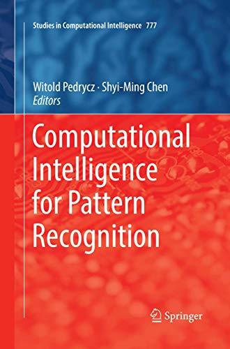 Computational Intelligence for Pattern Recognition: 777 (Studies in Computational Intelligence)