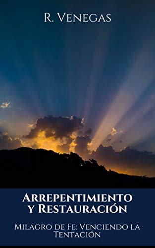 Arrepentimiento y Restauración: Milagro de Fe: Venciendo la Tentación