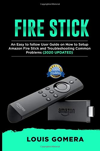 FIRE STICK: An Easy to follow User Guide on How to Setup Amazon Fire Stick and Troubleshooting Common Problems (2020 UPDATED)