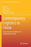Contemporary Logistics in China: Interconnective Channels and Collaborative Sharing (Current Chinese Economic Report Series)