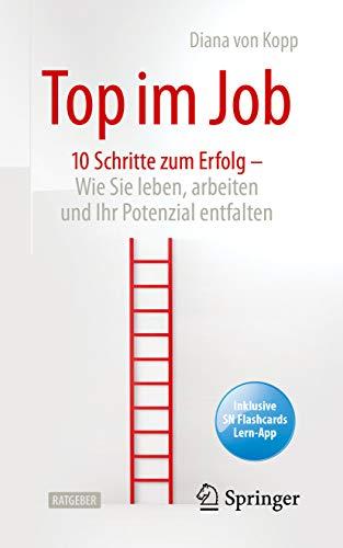 Top im Job - Wie Sie leben, arbeiten und Ihr Potenzial entfalten: 10 Schritte zum Erfolg