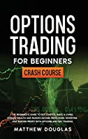 Options Trading for Beginners: The Beginner's Guide to Get Started, Make a Living, Create Wealth and Passive Income from Home. Investing and Making Profit with Options and Day Trading.