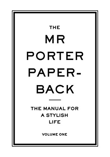 The Mr. Porter Paperback, Volume 1: The Manual for a Stylish Life