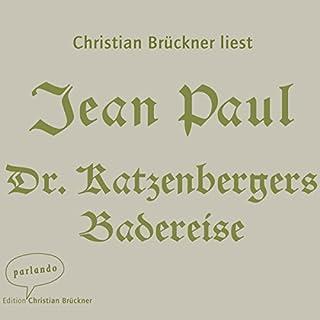 Dr. Katzenbergers Badereise                   Autor:                                                                                                                                 Jean Paul                               Sprecher:                                                                                                                                 Christian Brückner                      Spieldauer: 6 Std. und 30 Min.     6 Bewertungen     Gesamt 3,7