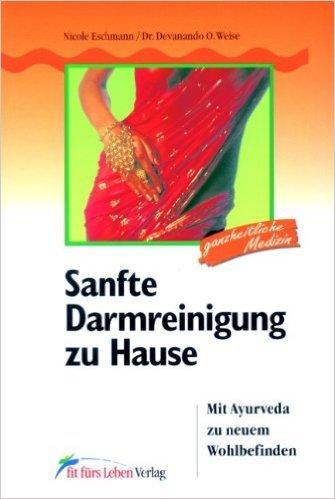 Sanfte Darmreinigung zu Hause: Mit Ayurveda zu neuem Wohlbefinden (Fit fürs Leben Verlag in der Natura Viva Verlags GmbH) ( Oktober 2003 )