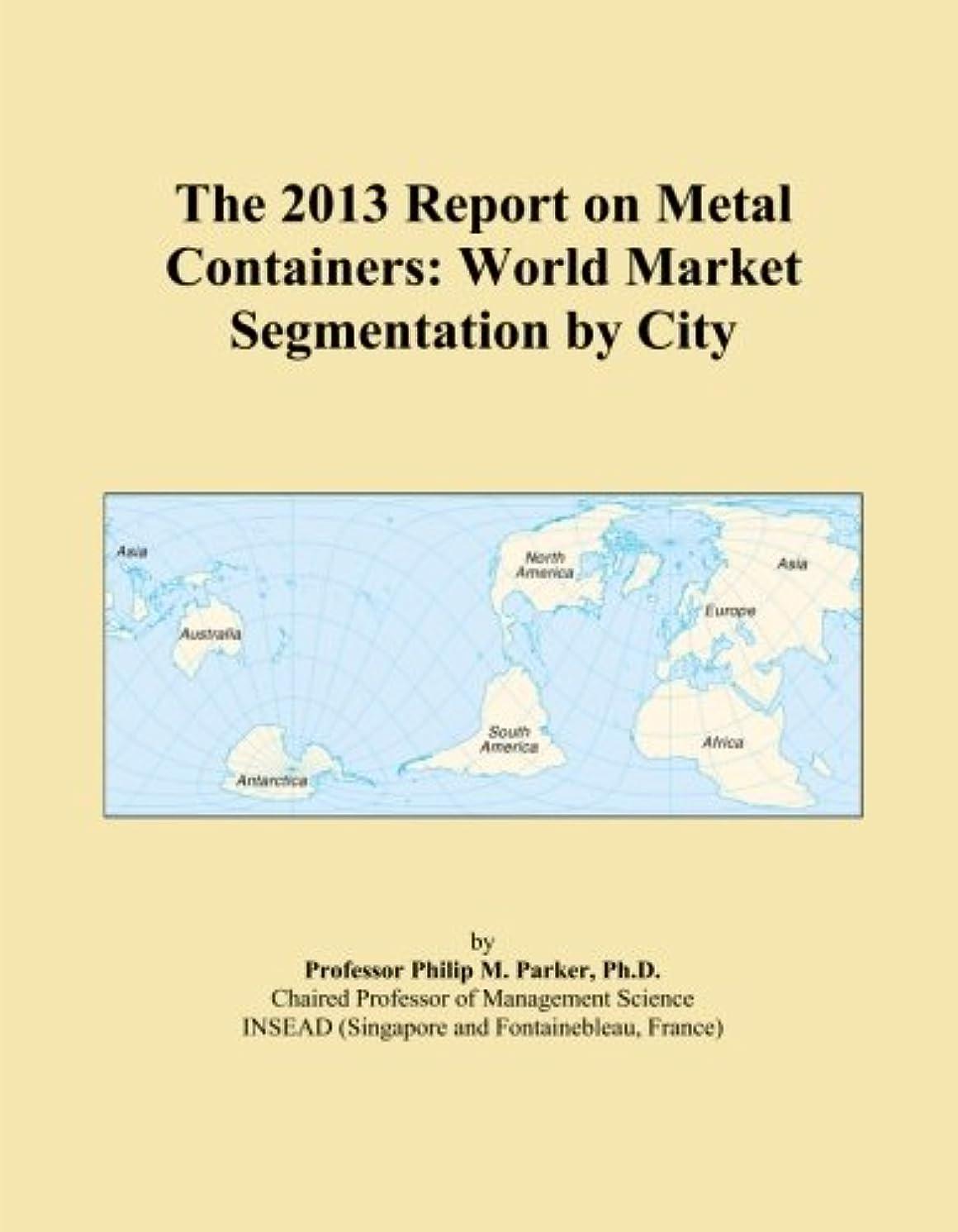 生態学マーガレットミッチェル輝くThe 2013 Report on Metal Containers: World Market Segmentation by City