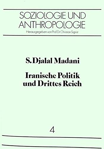 Iranische Politik und Drittes Reich (Soziologie und Anthropologie. Studies in Sociology and Anthropology, Band 4)