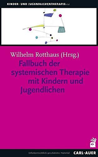 Fallbuch der Systemischen Therapie mit Kindern und Jugendlichen (Kinder- und Jugendlichentherapie)