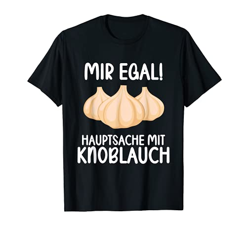 Mir egal Hauptsache mit Knoblauch Lustiges Knoblauch T-Shirt