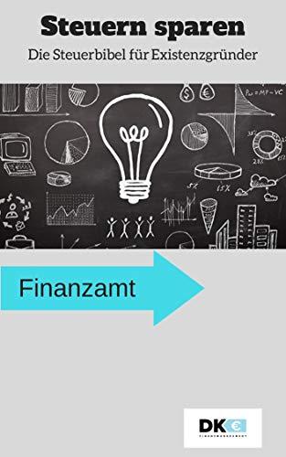 Steuern sparen für Existenzgründer, Jungunternehmer und Nebentätigkeit; Steuererklärung erstellen, Einkommensteuer, Gewerbesteuer, Umsatzsteuer; Kleinunternehmer; Anlage EÜR; Einnahmenüberschuss