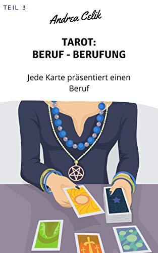 Tarot: Berufe - Berufung: Jede Karte präsentiert einen Beruf (Geheimes Tarot-Wissen 3)