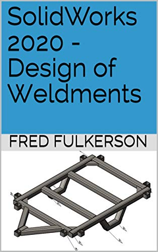 SolidWorks 2020 - Design of Weldments (English Edition)