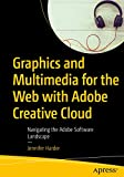Graphics and Multimedia for the Web with Adobe Creative Cloud: Navigating the Adobe Software Landscape