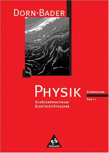 Dorn/Bader Physik - Sekundarstufe II - Neubearbeitung / Zusatzmaterial: Schülerpraktikum Elektrizitätslehre