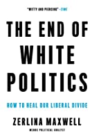 The End of White Politics: How to Heal Our Liberal Divide