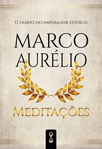 Meditações: O diário do imperador estóico Marco Aurélio