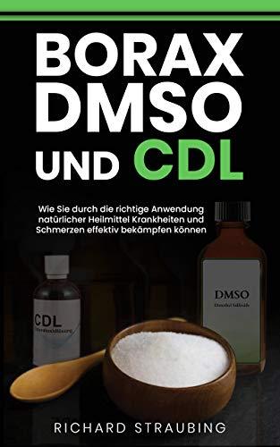 Borax, DMSO und CDL: Wie Sie durch die richtige Anwendung natürlicher Heilmittel Krankheiten und Schmerzen effektiv bekämpfen können