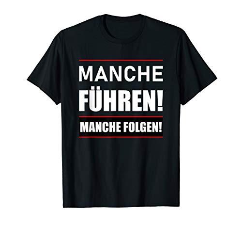 Pro-Fun Sprüche - Manche führen! Manche folgen! T-Shirt