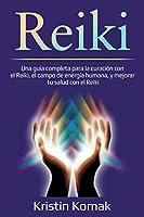 Reiki: Una guía completa para la curación con el Reiki, el campo de energía humana, y mejorar tu salud con el Reiki