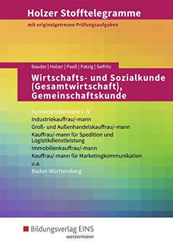 Holzer Stofftelegramme Baden-Württemberg – Wirtschafts- und Sozialkunde (Gesamtwirtschaft), Gemeinschaftskunde: Kompetenzbereiche I-IV - ... und Außenhandelskauffrau/-mann: Aufgabenband