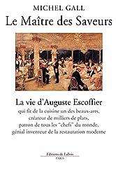 Le Maître des Saveurs - La vie d'Auguste Escoffier de Michel Gall