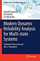 Modern Dynamic Reliability Analysis for Multi-state Systems: Stochastic Processes and the Lz-Transform (Springer Series in Reliability Engineering)