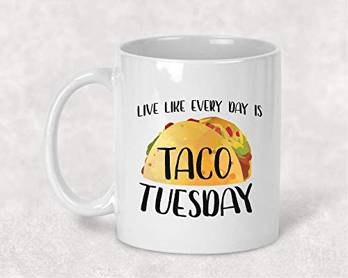 Live Like Every Day is Taco Tuesday Funny Mug Coffee Cup Gift for Her