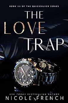 The Love Trap (Quicksilver Book 3) by [Nicole French]