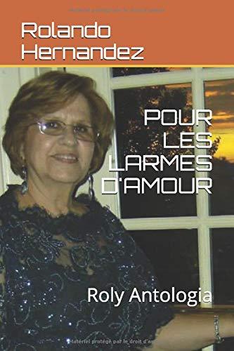 POUR LES LARMES D'AMOUR: Roly Antologia