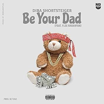 Be Your Dad (feat. Flex Rabanyan)