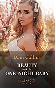 [Dani Collins]のBeauty And Her One-Night Baby (Mills & Boon Modern) (Once Upon a Temptation, Book 2) (English Edition)
