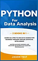 Python for Data Analysis: Learn as a PRO to use data science for business through applied artificial intelligence. Master machine learning and discover the secrets of computer programming