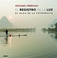El registro de la luz : el alma de la fotografía