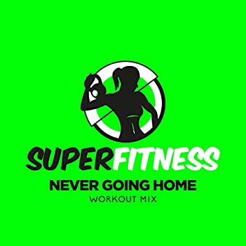 Never Going Home (Workout Mix)