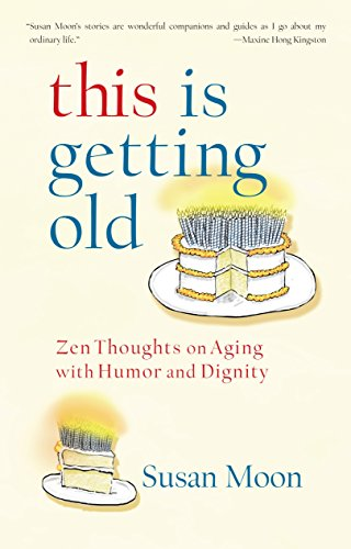 Image of This Is Getting Old: Zen Thoughts on Aging with Humor and Dignity