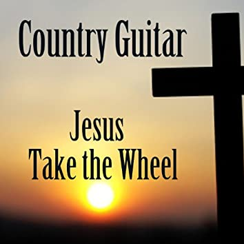 Country Guitar: Jesus Take the Wheel