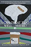 I CAN TREAT THAT WELL... MAYBE?: Understanding Drug Treatments For Mental Illness or as I call it Diversity of Personality