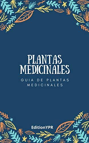 Plantas Medicinales: Guía de plantas medicinales y curativas