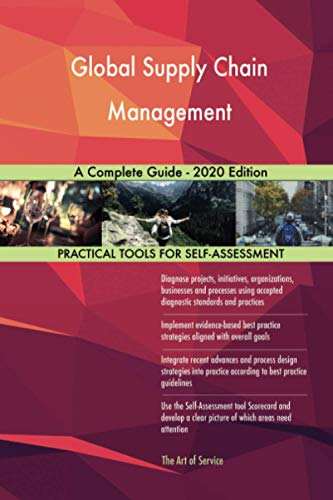 Global Supply Chain Management A Complete Guide - 2020 Edition