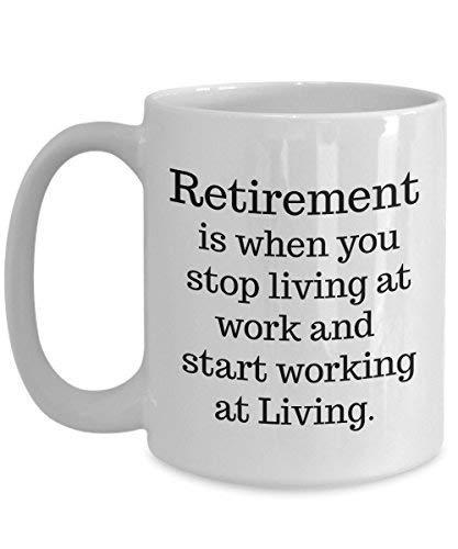 N\A Regalos de jubilación Taza de café de jubilación La jubilación es Cuando Deja de Vivir en el Trabajo y Comienza a Trabajar en Living para Hombres, Mujeres, Abuela, Abuelo.