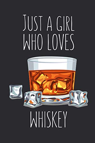 Just A Girl Who Loves Whiskey: Lined Notebook Journal For Whiskey Lovers, Gag Gift Idea For Women, 120 Pages, Small (6 x 9 Inches)