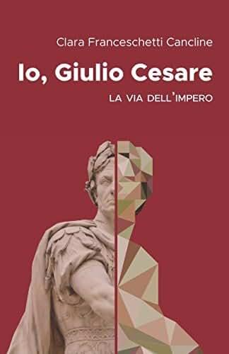 Io, Giulio Cesare: La via dell'impero